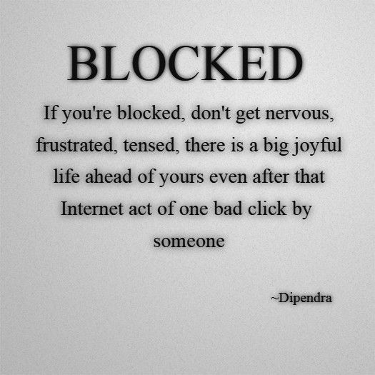 post blocked and locked out quote by dipendra  if block dont be nervous frustrated  tensed big joyful life even after internet act of one bad click someone