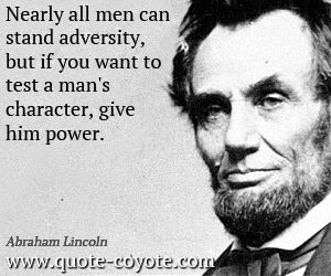 quote by abraham lincoln nearly all men can stand adversity but if you want to test a man's character, give him power