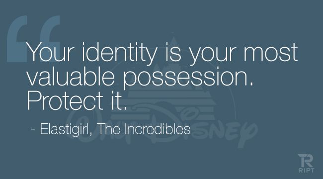 Quote by elastigirl, the incredibles your identity is your most valuable possession. Protect it