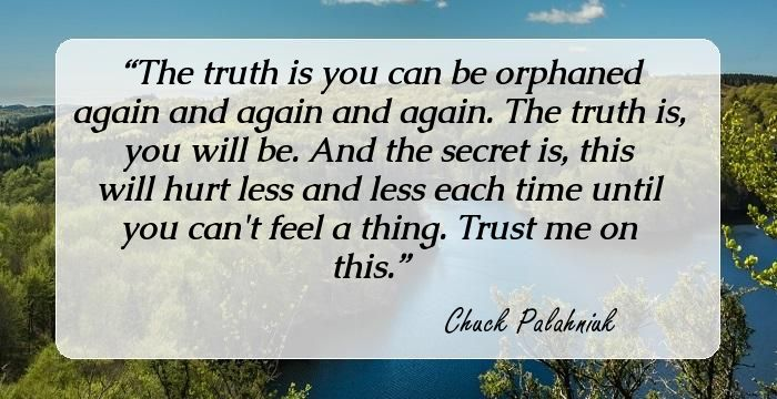 quote chuck palahniuk truth you can orphaned more than once you will be secret is it hurts less each time until you don't feel