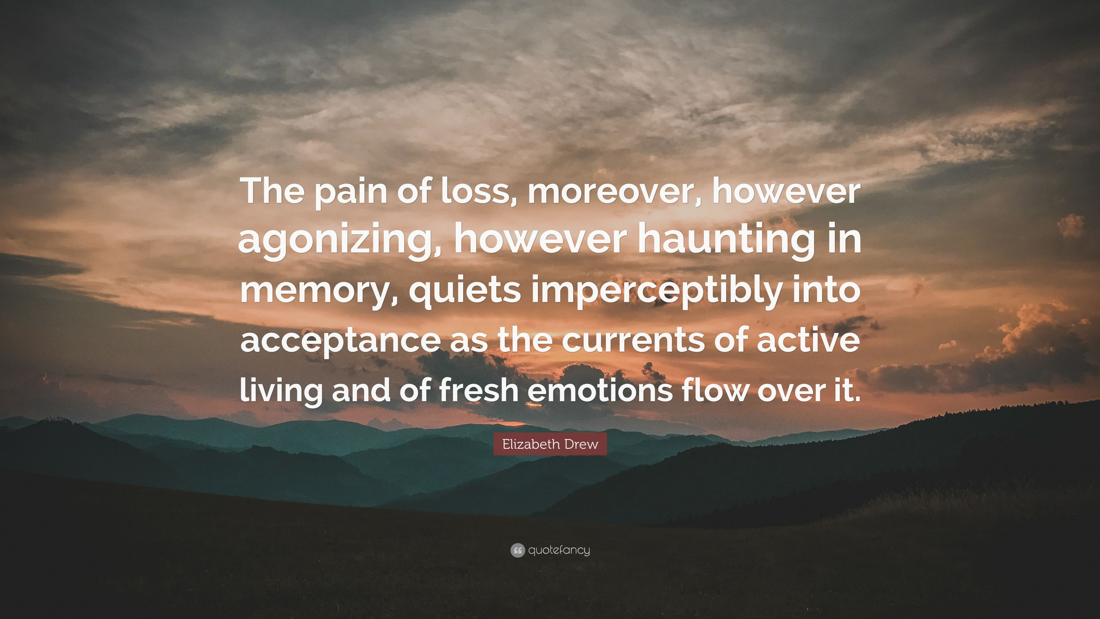 quote by elizabeth drew on haunting memories post the pain of loss agonizing haunting memory imperceptibly acceptance currents active living fresh emotions