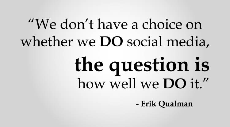 quote by erik qualman we don't have a choice on whether we do social media the question is how well we do it