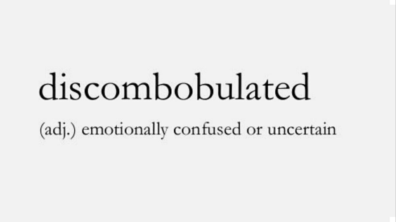 what and black graphic for emotionally discombobulated adj. confused or uncertain