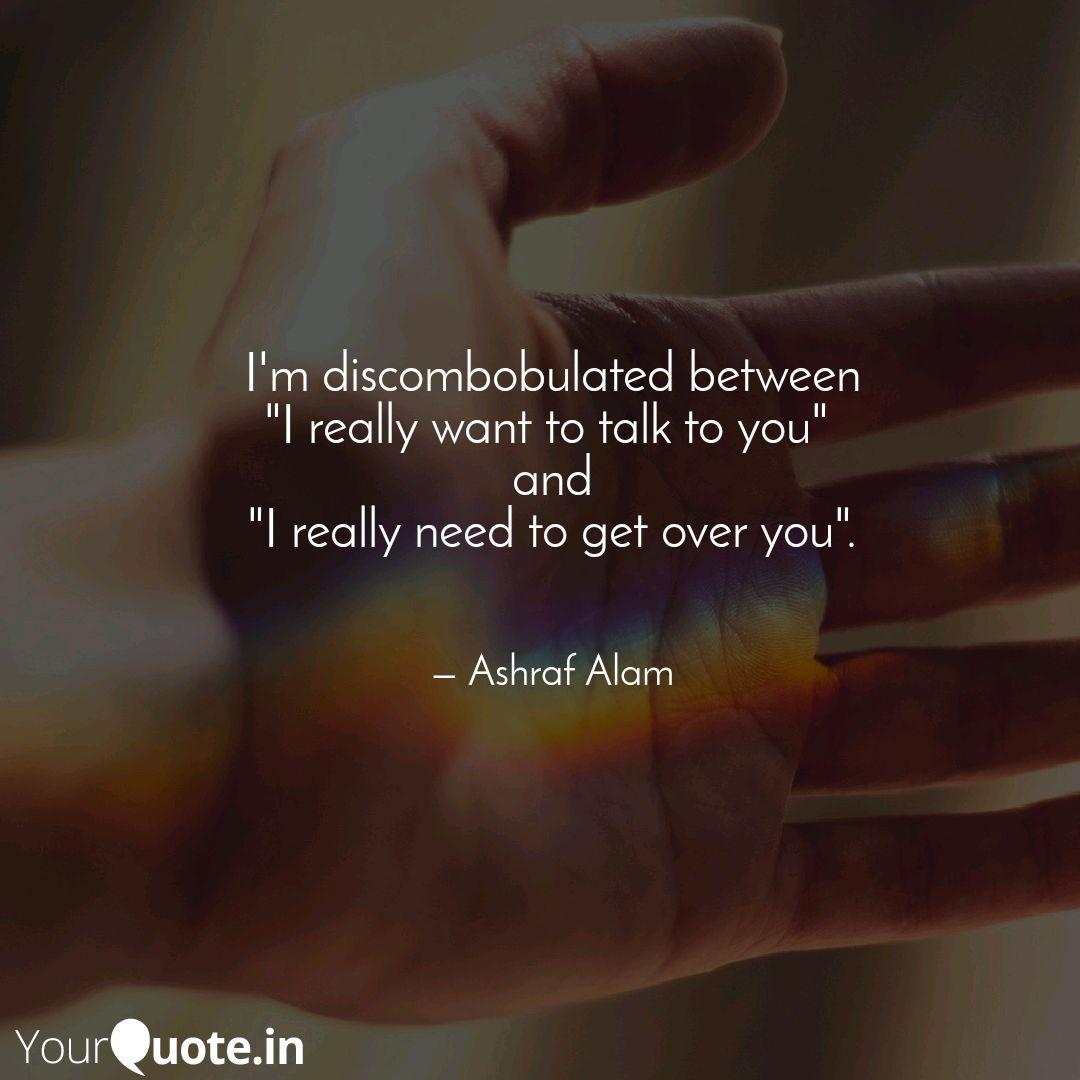ashraf alam quote hand reaching out discombobulated talk or get over you
