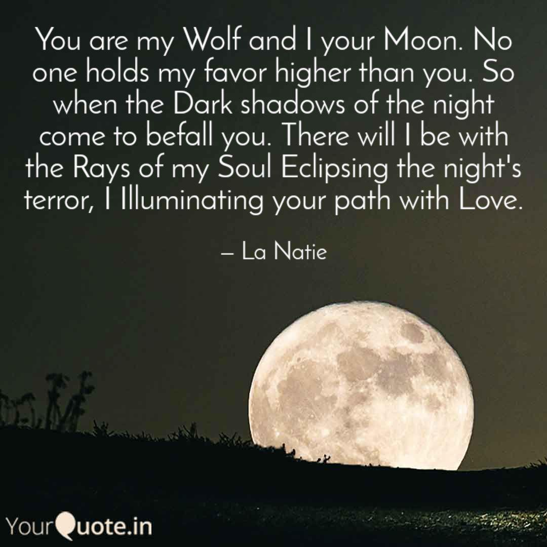 quote by la natie you are my wolf and i your moon.  no one holds my favor higher than you so when the dark shadows of the night come to befall you