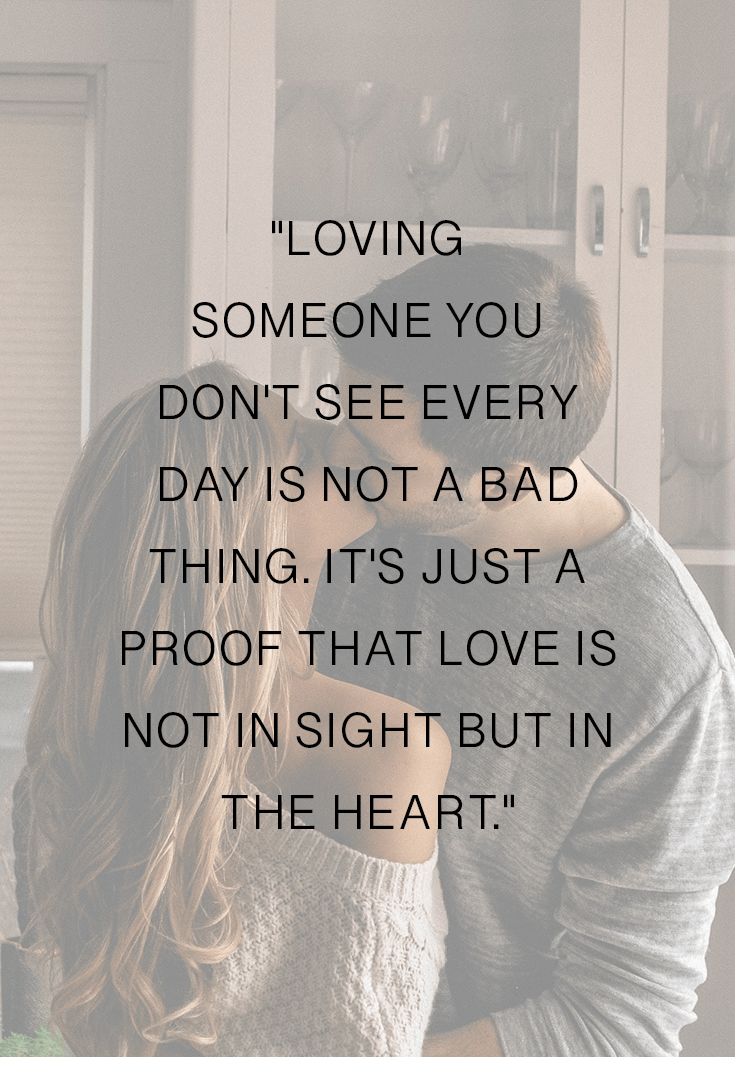 Loving someone you don't see every day is not a bad thing. It's just a proof that love is not in sight but in heart.